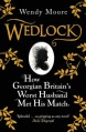 Wedlock: How Georgian Britain's Worst Husband Met His Match - Wendy Moore