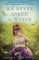 We Never Asked for Wings: A Novel - Vanessa Diffenbaugh