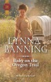 Baby on the Oregon Trail (Harlequin Historical Romance) - Lynna Banning