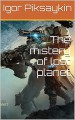 The mistery of lost planet - Igor Piksaykin