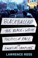 Blackballed: The Black and White Politics of Race on America's Campuses - Lawrence Ross