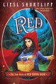 Red: The True Story of Red Riding Hood - Liesl Shurtliff