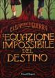 L'equazione impossibile del destino - Elisa Puricelli Guerra