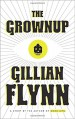 The Grownup: A Story by the Author of Gone Girl - Gillian Flynn