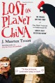 Lost on Planet China: The Strange and True Story of One Man's Attempt to Understand the World's Most Mystifying Nation, or How He Became Comfortable Eating Live Squid - J. Maarten Troost