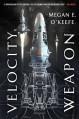 Velocity Weapon - Megan E O'Keefe