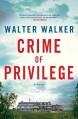 Crime of Privilege: A Novel - Walter Walker