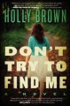 Don T Try to Find Me - Holly Brown