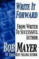 Write It Foward: From Writer to Successful Author - Bob Mayer