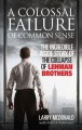A Colossal Failure of Common Sense: The Incredible Inside Story of the Collapse of Lehman Brothers - Larry McDonald