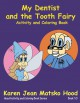 My Dentist and the Tooth Fairy (Hood Activity and Coloring Book Series) - Karen Jean Matsko Hood