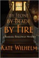 By Stone, by Blade, by Fire - Kate Wilhelm, Richard Wilhelm