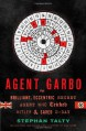 Agent Garbo: The Brilliant, Eccentric Secret Agent Who Tricked Hitler and Saved D-Day - Stephan Talty