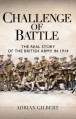 Challenge of Battle: The Real Story of the British Army in 1914 - Adrian Gilbert