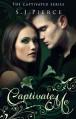 Captivate Me (Book One: The Captivated Series) - SJ Pierce