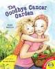 The Goodbye Cancer Garden - Janna Matthies, Kristi Valiant