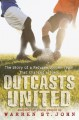 Outcasts United: The Story of a Refugee Soccer Team That Changed a Town - St. John, Warren