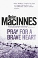 Pray for a Brave Heart - Helen Macinnes