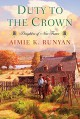 Duty to the Crown (Daughters of New France) - Aimie K. Runyan