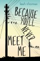 Because You'll Never Meet Me - Leah Thomas
