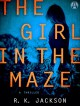 The Girl in the Maze: A Thriller - R. K. Jackson