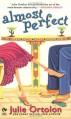 Almost Perfect (Perfect Trilogy, Book 1) - Julie Ortolon