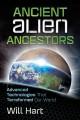 Ancient Alien Ancestors: Advanced Technologies That Terraformed Our World - Will Hart