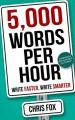 5,000 Words Per Hour: Write Faster, Write Smarter - Chris Fox
