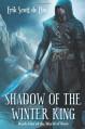 Shadow of the Winter King (World of Ruin) (Volume 1) - Erik Scott de Bie