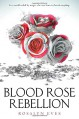 Blood Rose Rebellion - Rosalyn Eves