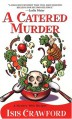 A Catered Murder (Mystery with Recipes, No. 1) - Isis Crawford