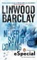 Never Saw It Coming: (An eSpecial from New American Library) - Linwood Barclay