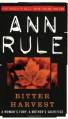 Bitter Harvest (True Crime Files) - Ann Rule