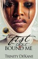 The Fist That Bound Me: A Stand Alone Novel - Trinity DeKane, Maria Harrison