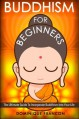 Buddhism: For Beginners! The Ultimate Guide To Incorporate Buddhism Into Your Life - A Buddhism Approach For More Energy, Focus, And Inner Peace - Dominique Francon