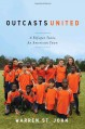 Outcasts United: A Refugee Team, an American Town - Warren St. John