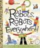 Robots, Robots Everywhere! - Sue Fliess, Bob Staake