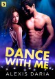 Dance with Me: A Dance Off Novel - Alexis Daria
