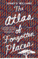 The Atlas of Forgotten Places: A Novel - Jenny D. Williams