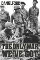 The Only War We've Got - Daniel Ford