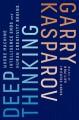 Deep Thinking: Where Machine Intelligence Ends and Human Creativity Begins - Garry Kasparov, Mig Greengard
