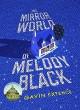 The Mirror World of Melody Black - Gavin Extence