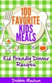100 Favorite Kids Meals- Kid Friendly Dinner Recipes (Family Menu Planning Series Book 2) - Debbie Madson