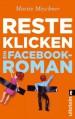 Resteklicken. Ein Facebook-Roman - Moritz Meschner