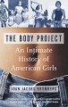 The Body Project: An Intimate History of American Girls - Joan Jacobs Brumberg