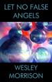 Let No False Angels - Wesley Morrison