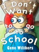 I Don't Want to go to School - Gene Wilikers, A.J. Cosmo