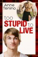 Too Stupid to Live - Anne Tenino