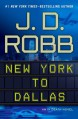 New York to Dallas (In Death, #33) - J.D. Robb