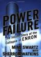 Power Failure: The Inside Story of the Collapse of Enron - Mimi Swartz, Sherron Watkins